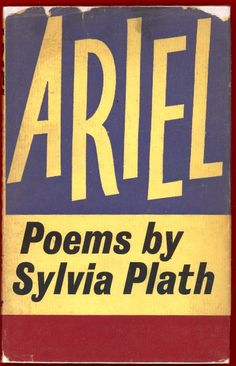 "Spring, 1965 - Ariel by Sylvia Plath.  ""Out of the ash I rise with my red hair and I eat men like air."""