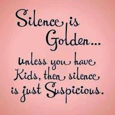 Silence is Golden... #Kids #QuoteOfTheDay #ParentProblems #GottaLoveThem #WhatAreTheyInto | www.weecycled.com