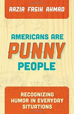 Americans are Punny People: Recognizing Humor in Everyday Situations by Razia Fasih Ahmad http://www.amazon.com/dp/1630475009/ref=cm_sw_r_pi_dp_Esm1vb00E7SJZ