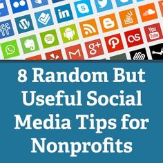8 Random But Useful Social Media Tips for Nonprofits - from Nonprofit Tech for Good.