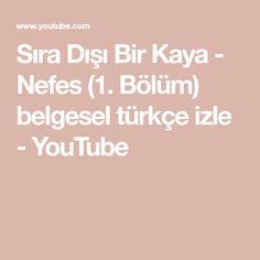 Sıra Dışı Bir Kaya - Nefes (1. Bölüm)   belgesel türkçe izle - YouTube Youtube, Youtubers, Youtube Movies