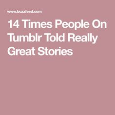 14 Times People On Tumblr Told Really Great Stories