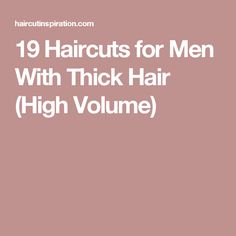 19 Haircuts for Men With Thick Hair (High Volume)