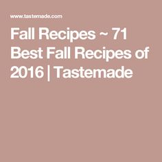 Fall Recipes ~ 71 Best Fall Recipes of 2016 | Tastemade