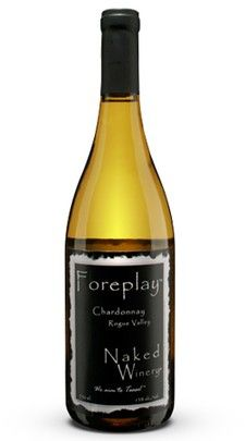 Foreplay Chardonnay from Naked Winery.  Foreplay teases your senses upfront. No hurry here, once uncorked let it breath and work into a nice rhythm as it warms up.