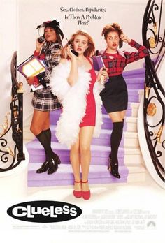 Clueless: one of my all time favorites; also, one of the most underrated movies ever