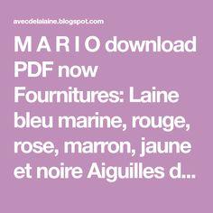 M A R I O download PDF now Fournitures: Laine bleu marine, rouge, rose, marron, jaune et noire Aiguilles droites n°3 ...