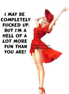 I am completely fucked up. But some people love me for it and I pride myself in making anything more fun than is necessary lol Bitch Quotes, Me Quotes, Funny Quotes, Funny Memes, Sweet Quotes, Sassy Quotes, Random Quotes, Funny Signs, Retro Humor