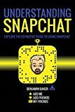 Free Kindle Book -   Understanding Snapchat: Explore the definitive guide to using Snap chat.