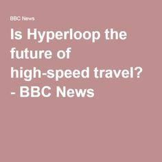 Is Hyperloop the future of high-speed travel? - BBC News