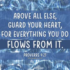 Above all else, guard your heart, for everything you do flows from it. Proverbs 4:23. bible verse. scriptures. graphic. www.thisisjaky.com