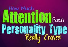 How Much Attention Each Personality Type Craves