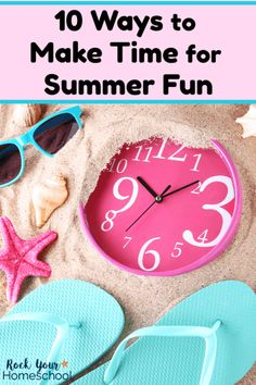Don't let summer slip away! Use these 10 tips to help you make time for summer fun with your kids. #summerfun #timemanagement #summerfunwithkids #timemanagementformoms #summertimemanagement