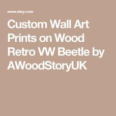 Custom Wall Art  Prints on Wood  Retro VW Beetle by AWoodStoryUK
