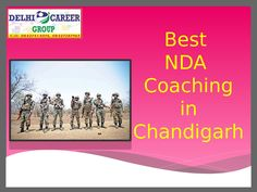 Delhi Career Group is the No.1 Coaching Institute that prepares students for NDA in Chandigarh. Our institute provides best teaching staff. Notes are especially designed by our faculty members according to exam pattern. We provide competitive and healthy environment to candidate for learning