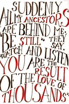 I absolutely love this quote. Think about how you are the result of the love of thousands. As a lover of genealogy and family history I ju...