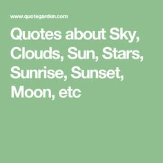 Quotes about Sky, Clouds, Sun, Stars, Sunrise, Sunset, Moon, etc