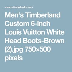 Men's Timberland Custom 6-Inch Louis Vuitton White Head Boots-Brown (2).jpg 750×500 pixels