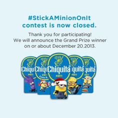 Our #StickAMinionOnIt contest is now closed. Thank you for participating! We will announce the Grand Prize winner on or about December 20, 2013.
