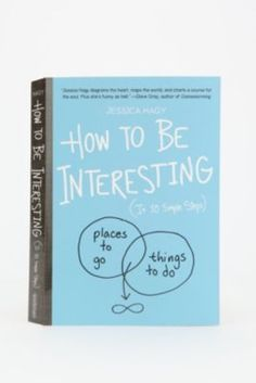 How To Be Interesting By Jessica Hagy