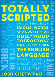 Totally Scripted: Idioms Words and Quotes from Hollywood to Broadway That Have Changed the English Language free ebook