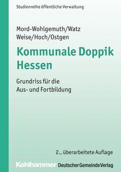 Die wesentlichen Grundlagen des kommunalen Haushalts- und Rechnungswesens in Hessen. #Haushaltswesen, Doppisches #Rechnungswesen, Kosten- und #Leistungsrechnung, Wirtschaftlichkeitsberechnung und #Controlling.