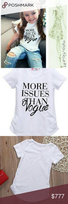 """🆕""""More Issues than Vogue"""" Top """"More Issues than Vogue"""" white with black lettering girls short sleeve top. 100% Organic Cotton. Brand New. See Detailed Size Chart Posted in Photos. All Sales are Final Per Poshmark. Please Read Description and Ask any and all Questions Prior to Purchase. I Want My Customers to be Happy!!Thank you! Shirts & Tops"""