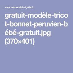 gratuit-modèle-tricot-bonnet-peruvien-bébé-gratuit.jpg (370×401)