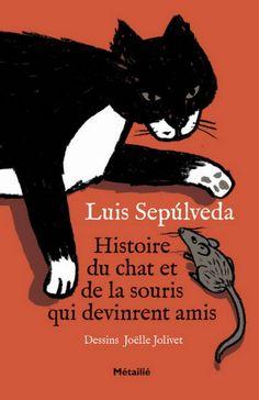 Luis SEPULVEDA, Histoire du chat et de la souris qui devinrent amis, Editions Métaillié, 2013