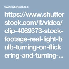 https://www.shutterstock.com/it/video/clip-4089373-stock-footage-real-light-bulb-turning-on-flickering-and-turning-off-macro.html?src=search/65qOMcVwVg79TW8Az8Y3fw:1:92/3p