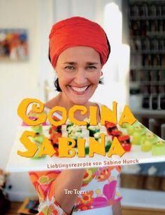 Cocina Sabina - Lieblingsrezepte von Sabine Hueck