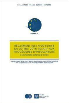 Le règlement (UE) Nº 2015-848 du 20 mai 2015 relatif aux procédures d'insolvabilité : commentaire article par article.    Société de législation comparée, 2016