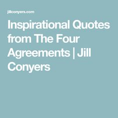 Inspirational Quotes from The Four Agreements | Jill Conyers