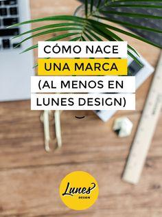 Cómo nace una marca (al menos en Lunes Design)