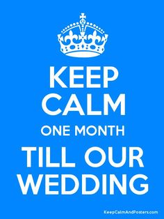KEEP CALM ONE MONTH TILL OUR WEDDING