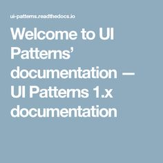 Welcome to UI Patterns' documentation — UI Patterns 1.x documentation