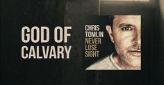 'God of Calvary'- Chris Tomlin  2016