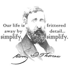 Simplify. Henry David Thoreau quote