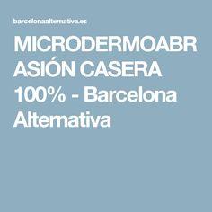 MICRODERMOABRASIÓN CASERA 100% - Barcelona Alternativa