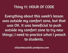 Thing 11: HOUR OF CODE  Everything about this week's lesson was outside my comfort zone, but that was OK. It was beneficial to push outside my comfort zone to try new things; I need to practice what I preach to students. / allisonkowalski.wordpress.com