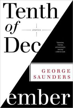 'Tenth of December' by George Saunders: Tenth of December by George Saunders