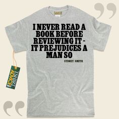 I never read a book before reviewing it – it prejudices a man so-Sydney Smith This amazing  words of wisdom top  will never go out of style. We present unforgettable  saying t shirts ,  words of understanding tee shirts ,  idea shirts , as well as  literature tops  in respect of awesome... - http://www.tshirtadvice.com/sydney-smith-t-shirts-i-never-read-a-life-tshirts/