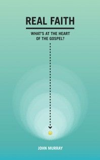 Real Faith: What's at the Heart of the Gospel