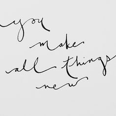 """""""You make all things new."""""""