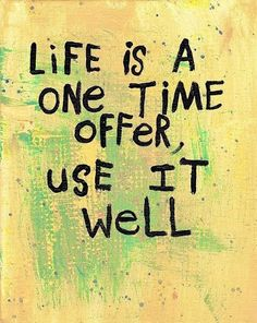 Life is a one time offer...  #inspiration #motivation #wisdom #quote #quotes #life