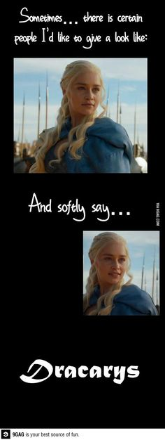 Exactly. You have to watch Game of Thrones to understand!