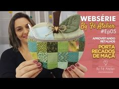 APROVEITANDO RETALHOS | Websérie By Fê Atelier - Ep.05 ::: Porta Recados de Maçã - YouTube