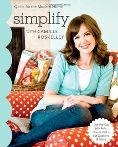 Simplify with Camille Roskelley: Quilts for the Modern Home (Stash Books) by Camille Roskelley http://www.amazon.com/dp/1571209387/ref=cm_sw_r_pi_dp_Ehnzub0N31ZA9