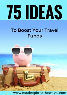 75 Ideas to Help Save Money for Travel - Eat Sleep Breathe Travel