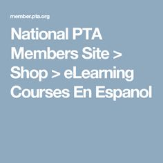 National PTA Members Site > Shop > eLearning Courses En Espanol